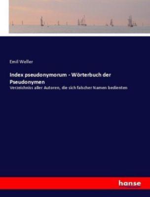 Index pseudonymorum - Wörterbuch der Pseudonymen - Emil Weller pdf epub