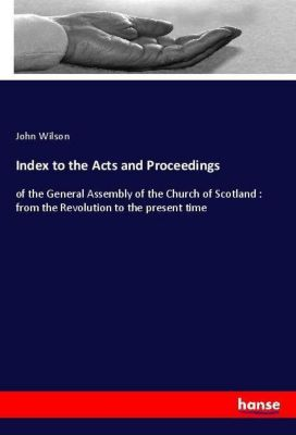 Index to the Acts and Proceedings, John Wilson