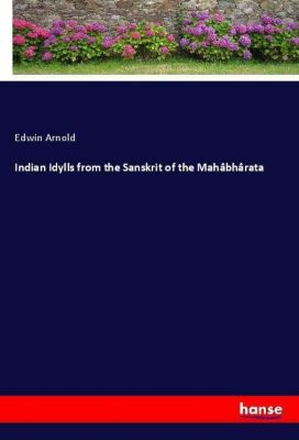 Indian Idylls from the Sanskrit of the Mahâbhârata, Edwin Arnold