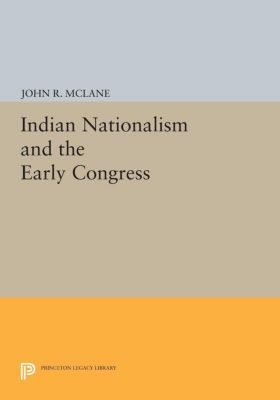 Indian Nationalism and the Early Congress, John R. McLane