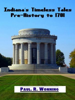 Indiana History Time Line: Indiana's Timeless Tales - Pre-History to 1781 (Indiana History Time Line, #1), Paul R. Wonning