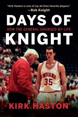 Indiana University Press: Days of Knight, Kirk Haston