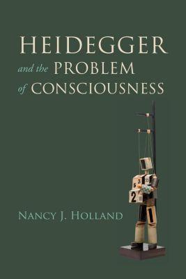 Indiana University Press: Heidegger and the Problem of Consciousness, Nancy J. Holland