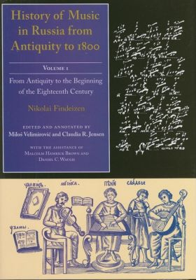 Indiana University Press: History of Music in Russia from Antiquity to 1800, Vol. 1, Nikolai Findeizen