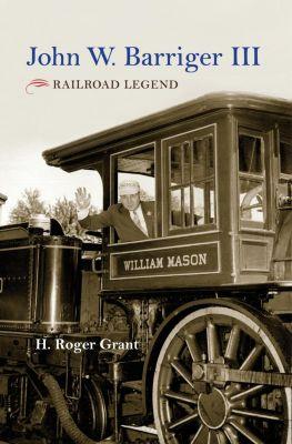 Indiana University Press: John W. Barriger III, H Roger Grant