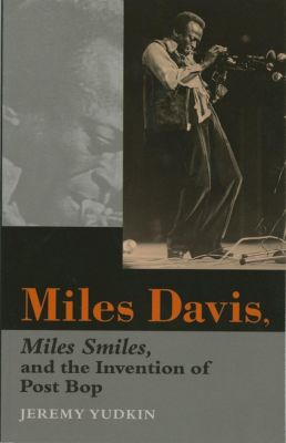 Indiana University Press: Miles Davis, Miles Smiles, and the Invention of Post Bop, Jeremy Yudkin
