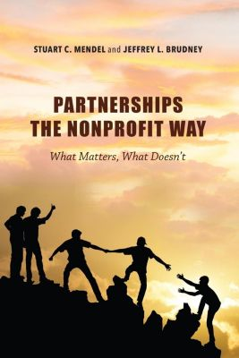 Indiana University Press: Partnerships the Nonprofit Way, Jeffrey L. Brudney, Stuart C. Mendel