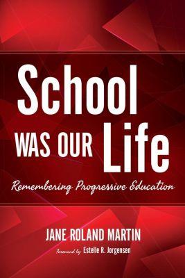 Indiana University Press: School Was Our Life, Jane Roland Martin