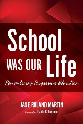 Indiana University Press: School Was Our Life, Jane Roland Martin