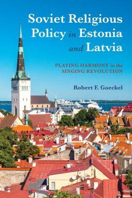 Indiana University Press: Soviet Religious Policy in Estonia and Latvia, Robert F. Goeckel