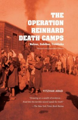 Indiana University Press: The Operation Reinhard Death Camps, Revised and Expanded Edition, Yitzhak Arad