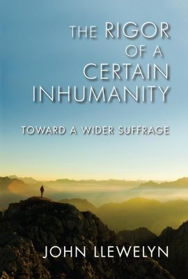 Indiana University Press: The Rigor of a Certain Inhumanity, John Llewelyn