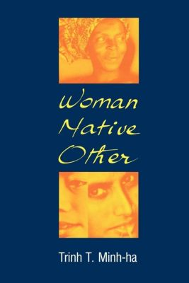 Indiana University Press: Woman, Native, Other, Trinh T. Minh-ha