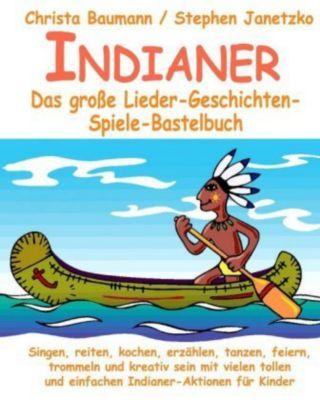 Indianer - Das grosse Lieder-Geschichten-Spiele-Bastelbuch, Christa Baumann