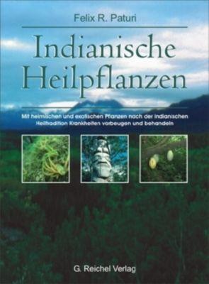 Indianische Heilpflanzen, Felix R. Paturi