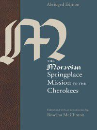 Indians of the Southeast: The Moravian Springplace Mission to the Cherokees