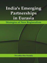 India's Emerging Partnerships in Eurasia, Dr. Nivedita Das Kundu