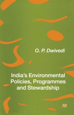 India's Environmental Policies, Programmes and Stewardship, O.P. Dwivedi