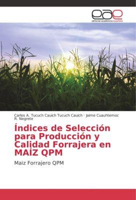 Índices de Selección para Producción y Calidad Forrajera en MAÍZ QPM, Carlos A. Tucuch Cauich Tucuch Cauich, Jaime Cuauhtemoc R. Negrete