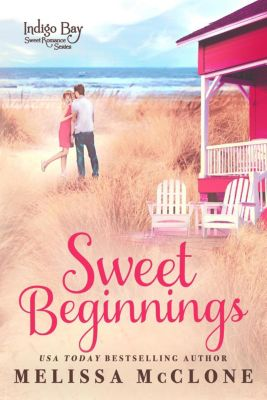 Indigo Bay Sweet Romance Series: Sweet Beginnings (Indigo Bay Sweet Romance Series, #8), Melissa Mcclone