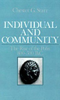 Individual and Community: The Rise of the Polis, 800-500 B.C., Chester G. Starr