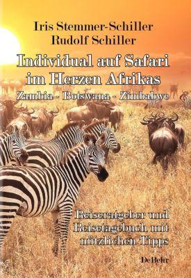 Individual auf Safari im Herzen Afrikas - Zambia - Botswana - Zimbabwe - Reiseratgeber und Reisetagebuch mit nützlichen Tipps, Iris Stemmer-Schiller