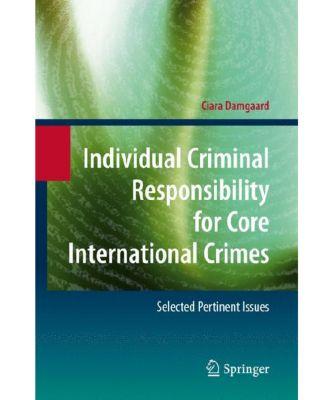 Individual Criminal Responsibility for Core International Crimes, Ciara Damgaard
