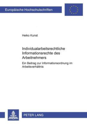 Individualarbeitsrechtliche Informationsrechte des Arbeitnehmers, Heiko Kunst