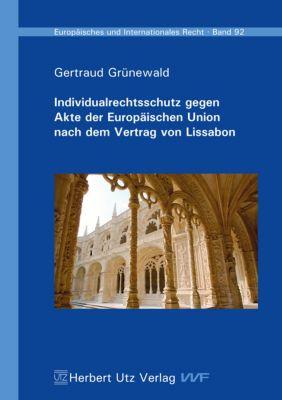 Individualrechtsschutz gegen Akte der Europäischen Union nach dem Vertrag von Lissabon, Gertraud Grünewald