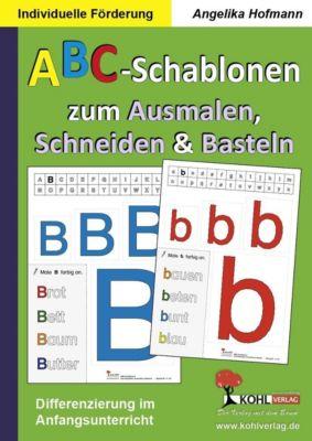 Individuelle Förderung: ABC-Schablonen zum Ausmalen, Schneiden und Basteln, Angelika Hofmann