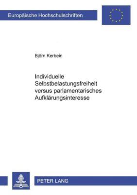 Individuelle Selbstbelastungsfreiheit versus parlamentarisches Aufklärungsinteresse, Björn Kerbein