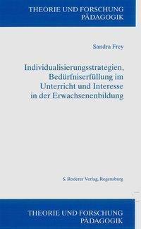 Individuualisierungsstrategien, Bedürfniserfüllung im Unterricht und Interesse in der Erwachsenenbildung - Sandra Frey pdf epub