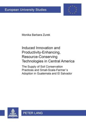 Induced Innovation and Productivity-Enhancing, Resource-Conserving Technologies in Central America, Monika Barbara Zurek