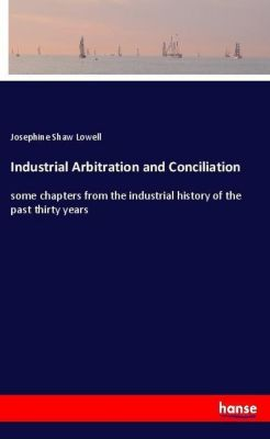 Industrial Arbitration and Conciliation, Josephine Shaw Lowell