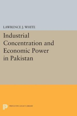 Industrial Concentration and Economic Power in Pakistan, Lawrence J. White