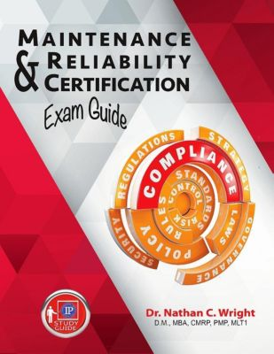 Industrial Press, Inc.: Maintenance and Reliability Certification Exam Guide, Nathan C. Wright