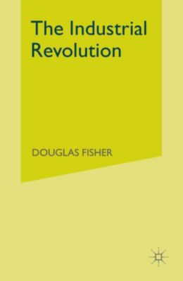 Industrial Revolution, Douglas Fisher