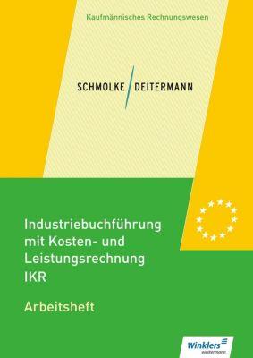 Industriebuchführung mit Kosten- und Leistungsrechnung - IKR: Arbeitsheft, Manfred Deitermann, Björn Flader, Wolf-Dieter Rückwart, Susanne Stobbe