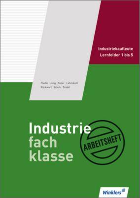 Industriefachklasse: Bd.1 Lernfelder 1 bis 5, Arbeitsheft