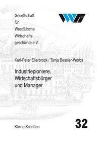 Industriepioniere, Wirtschaftsbürger und Manager, Karl-Peter Ellerbrock, Tanja Bessler-Worbs