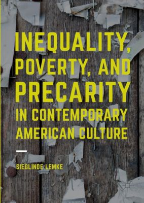 Inequality, Poverty and Precarity in Contemporary American Culture, Sieglinde Lemke