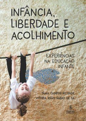 INFÂNCIA, LIBERDADE E ACOLHIMENTO, Tânia Campos Rezende, Vitória Regis Gabay de Sá