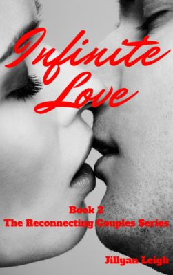 Infinite Love (Book 2 The Reconnecting Couples Series), Jillyan Leigh