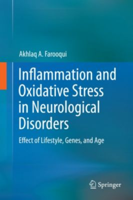 Inflammation and Oxidative Stress in Neurological Disorders, Akhlaq A. Farooqui