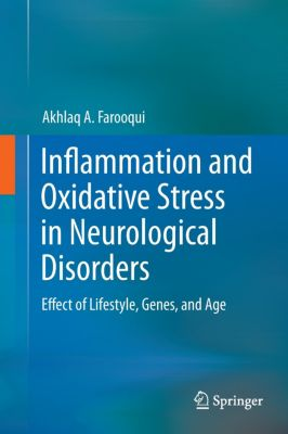 Inflammation and Oxidative Stress in Neurological Disorders, Akhlaq A Farooqui