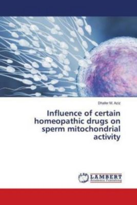 Influence of certain homeopathic drugs on sperm mitochondrial activity, Dhafer M. Aziz