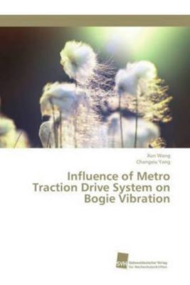 Influence of Metro Traction Drive System on Bogie Vibration, Xun Wang, Changxiu Yang