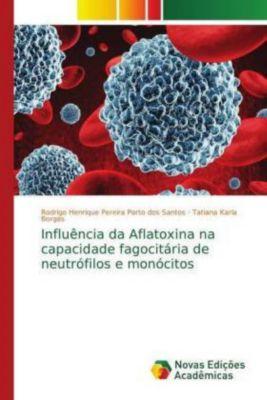 Influência da Aflatoxina na capacidade fagocitária de neutrófilos e monócitos, Rodrigo Henrique Pereira Porto dos Santos, Tatiana Karla Borges