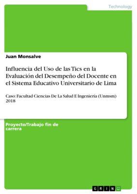 Influencia del Uso de las Tics en la Evaluación del Desempeño del Docente en el Sistema Educativo Universitario de Lima, Juan Monsalve