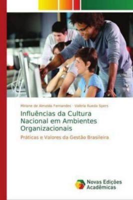 Influências da Cultura Nacional em Ambientes Organizacionais, Miriane de Almeida Fernandes, Valéria Rueda Spers